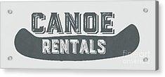 Canoe Rentals Sign Acrylic Print by Edward Fielding