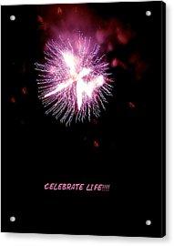 Celebrate Life Acrylic Print