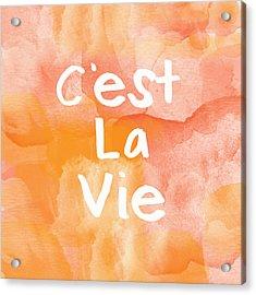 C'est La Vie Acrylic Print by Linda Woods