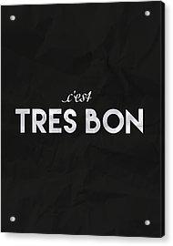 C'est Tres Bon Acrylic Print