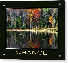 Change Inspirational Motivational Poster Art Acrylic Print by Christina Rollo