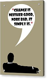 Change Is Not Bad - Mad Men Poster Don Draper Quote Acrylic Print