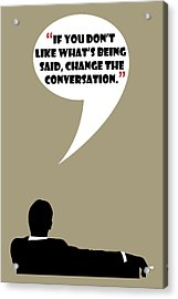 Change The Conversation - Mad Men Poster Don Draper Quote Acrylic Print