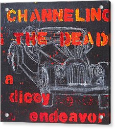 Channelling The Dead A Dicey Endeavor Acrylic Print by Natalie Mae Richards