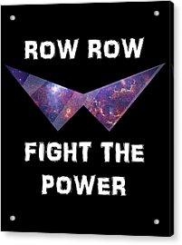 Row Row Fight The Power Acrylic Print