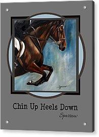 Chin Up Heels Down Acrylic Print