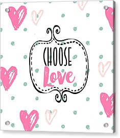 Choose Love Acrylic Print by Mindy Sommers