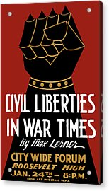 Civil Liberties In War Times - Wpa Acrylic Print by War Is Hell Store