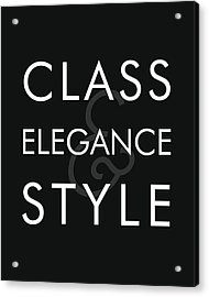 Class, Elegance, Style - Minimalist Print - Typography - Quote Poster Acrylic Print