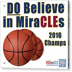 Cleveland Basketball 2016 Champs Believe In Miracles Acrylic Print