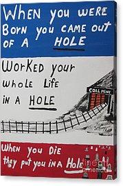 Coal Miners Life Poster Acrylic Print by Jeffrey Koss