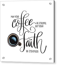 Acrylic Print featuring the mixed media Coffee And Faith by Nancy Ingersoll