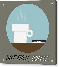 Coffee Poster Print - But First, Coffee Acrylic Print by Beautify My Walls
