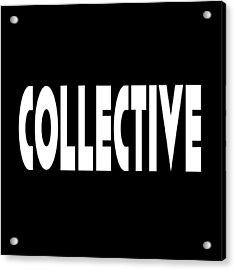 Collective - Conscious Quote Prints  Acrylic Print