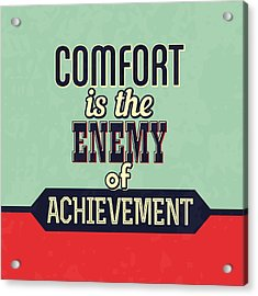 Comfort Is The Enemy Of Achievement Acrylic Print