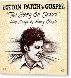 Cotton Patch Gospel Harry Chapin Acrylic Print