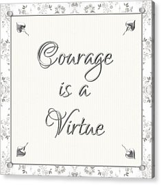 Courage Is A Virtue Acrylic Print by Rose Santuci-Sofranko