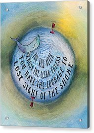 Courage To Lose Sight Of The Shore Mini Ocean Planet World Acrylic Print