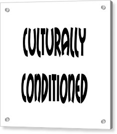 Culturally Condition - Conscious Mindful Quotes Acrylic Print