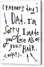 Dad Lose Hair Acrylic Print by Tonya Doughty