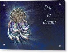 Dare To Dream Acrylic Print