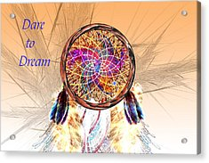 Dare To Dream - Dream Catcher Acrylic Print by Carol and Mike Werner