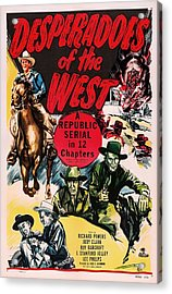 Desperadoes Of The West 1950 Acrylic Print by Mountain Dreams