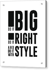 Do It Big, Do It Right, Do It With Style Acrylic Print