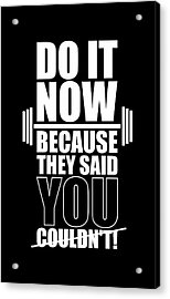 Do It Now Because They Said You Couldn't Gym Quotes Poster Acrylic Print