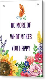 Do More Of What Makes You Happy Acrylic Print by Kharisma Sommers