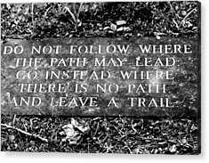 Do Not Follow Where The Path May Lead Acrylic Print