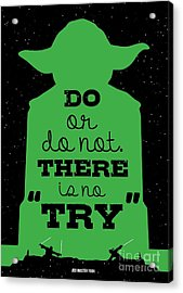 Do Or Do Not There Is No Try. - Yoda Movie Minimalist Quotes Poster Acrylic Print by Lab No 4 The Quotography Department