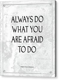 Do What You Are Afraid To Do Quote Acrylic Print
