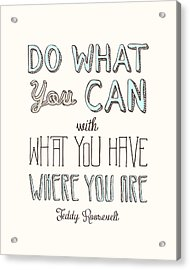 Do What You Can  Acrylic Print