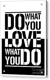 Do What You Love What You Do Acrylic Print