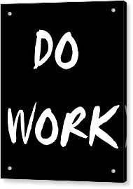 Do Work Acrylic Print