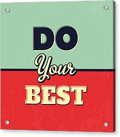 Do Your Best Acrylic Print by Naxart Studio