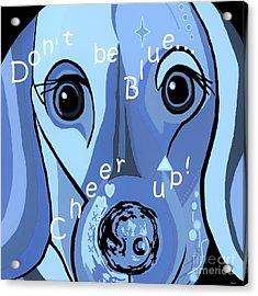 Don't Be Blue Acrylic Print