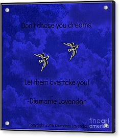 Don't Chase Your Dreams Acrylic Print