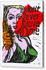 Dont Ever Love Me Acrylic Print by Adam Kissel