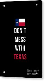 Acrylic Print featuring the digital art Don't Mess With Texas Tee Black by Edward Fielding
