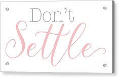 Don't Settle Acrylic Print