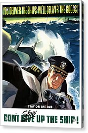 Don't Slow Up The Ship - Ww2 Acrylic Print by War Is Hell Store