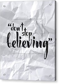 Don't Stop Believing Acrylic Print