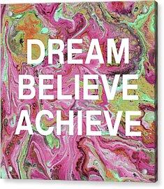 Dream Believe Achieve- Art By Linda Woods Acrylic Print