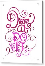 Acrylic Print featuring the drawing Dream It Do It by Cindy Garber Iverson