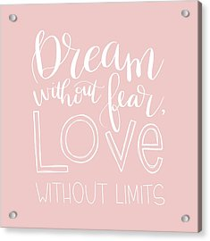 Dream Without Fear Acrylic Print
