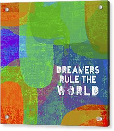 Dreamers Rule Acrylic Print