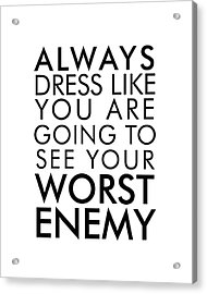 Dress Like You're Going To See Your Worst Enemy Acrylic Print