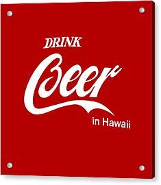 Acrylic Print featuring the digital art Drink Beer In Hawaii by Gina Dsgn